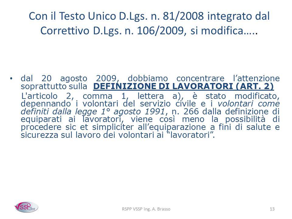 Con il Testo Unico D. Lgs. n. 81/2008 integrato dal Correttivo D. Lgs