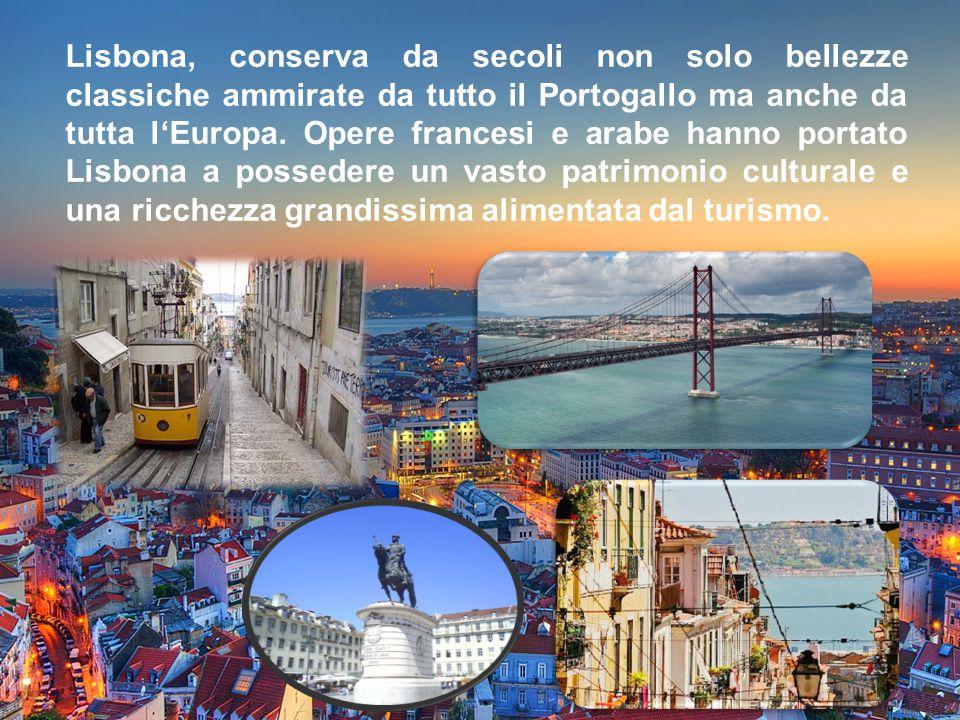 Lisbona, conserva da secoli non solo bellezze classiche ammirate da tutto il Portogallo ma anche da tutta l'Europa.