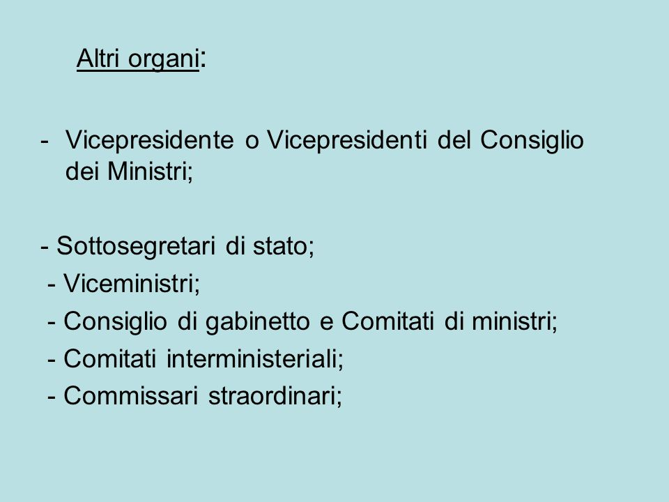 Altri organi: Vicepresidente o Vicepresidenti del Consiglio dei Ministri; - Sottosegretari di stato;