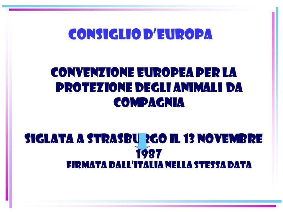 Consiglio d'Europa Convenzione europea per la protezione degli animali da compagnia. Siglata a Strasburgo il 13 novembre 1987.