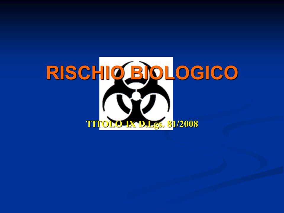RISCHIO BIOLOGICO TITOLO IX D.Lgs. 81/2008