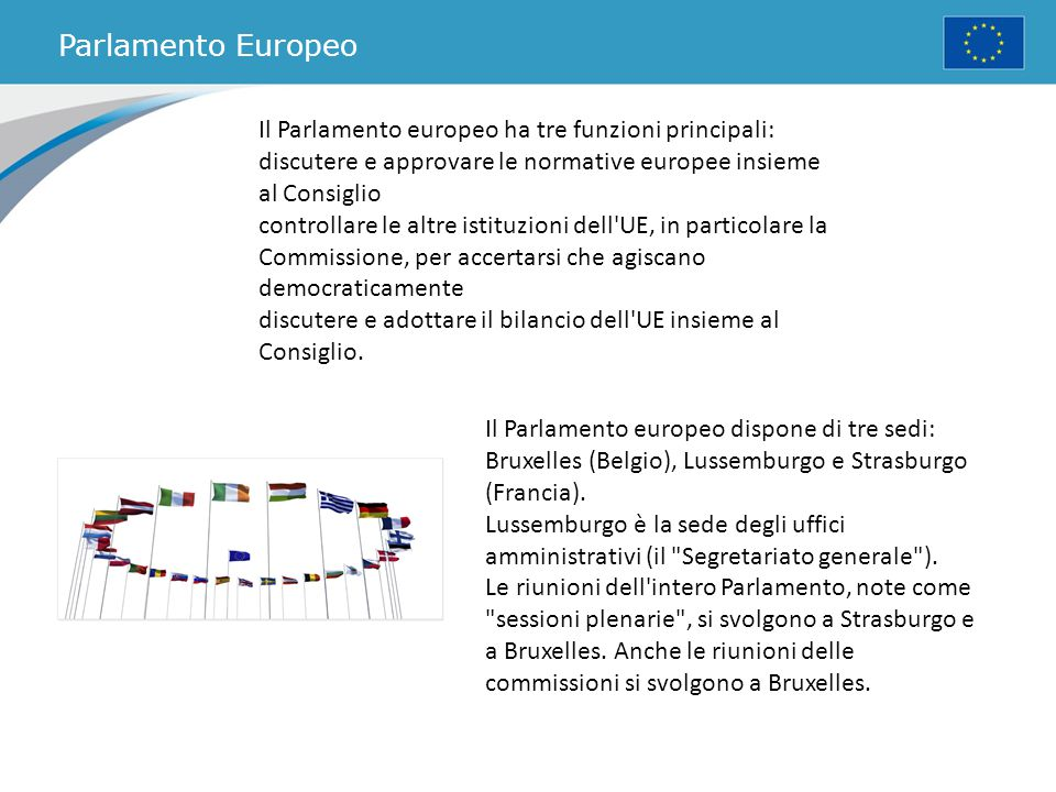Parlamento Europeo Il Parlamento europeo ha tre funzioni principali: