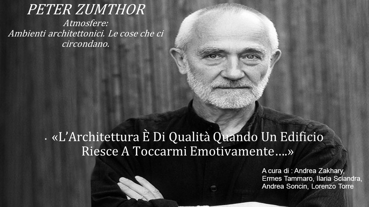 PETER ZUMTHOR Atmosfere: Ambienti architettonici