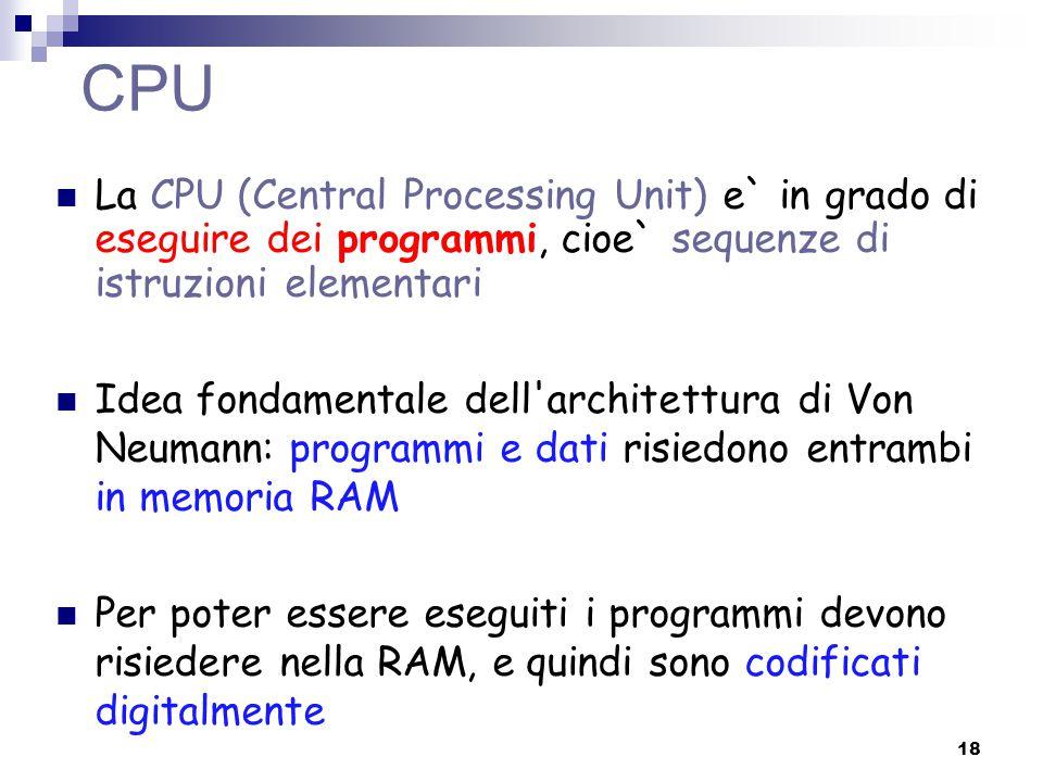 CPU La CPU (Central Processing Unit) e` in grado di eseguire dei programmi, cioe` sequenze di istruzioni elementari.