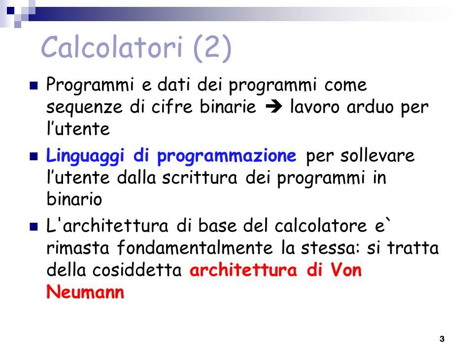 Calcolatori (2) Programmi e dati dei programmi come sequenze di cifre binarie  lavoro arduo per l'utente.