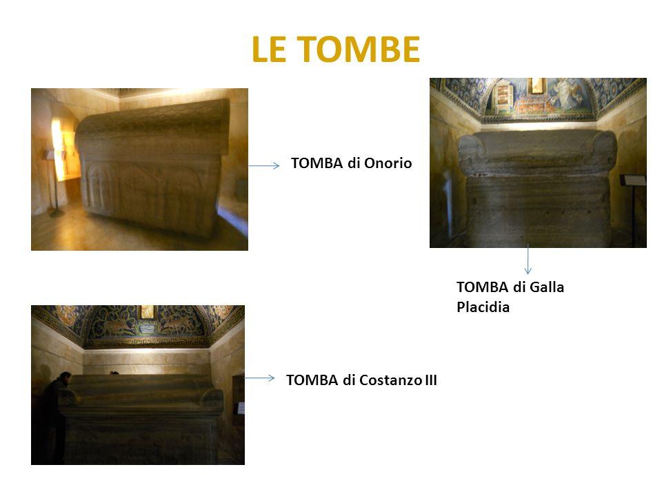 LE TOMBE TOMBA di Onorio TOMBA di Galla Placidia TOMBA di Costanzo III