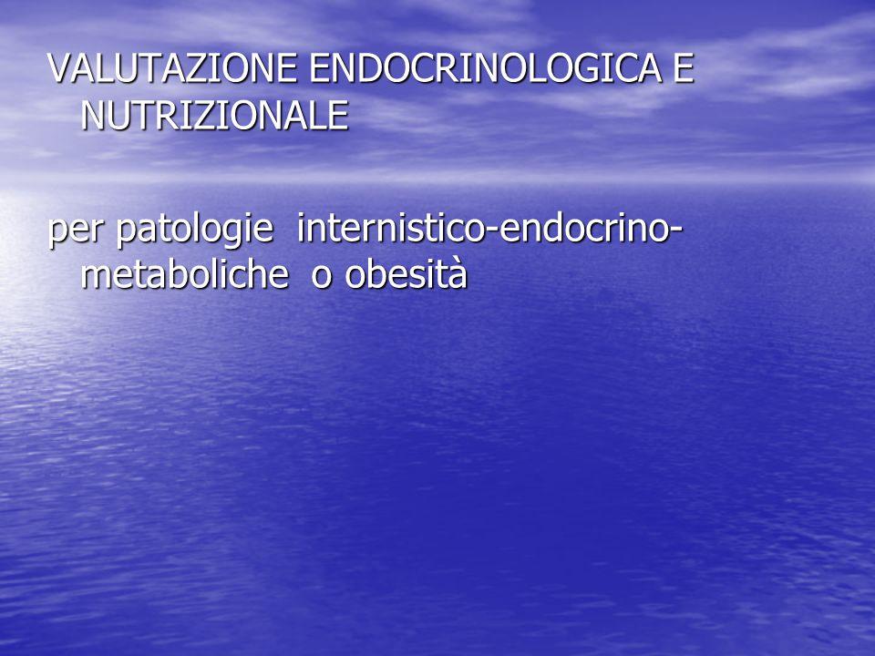 VALUTAZIONE ENDOCRINOLOGICA E NUTRIZIONALE