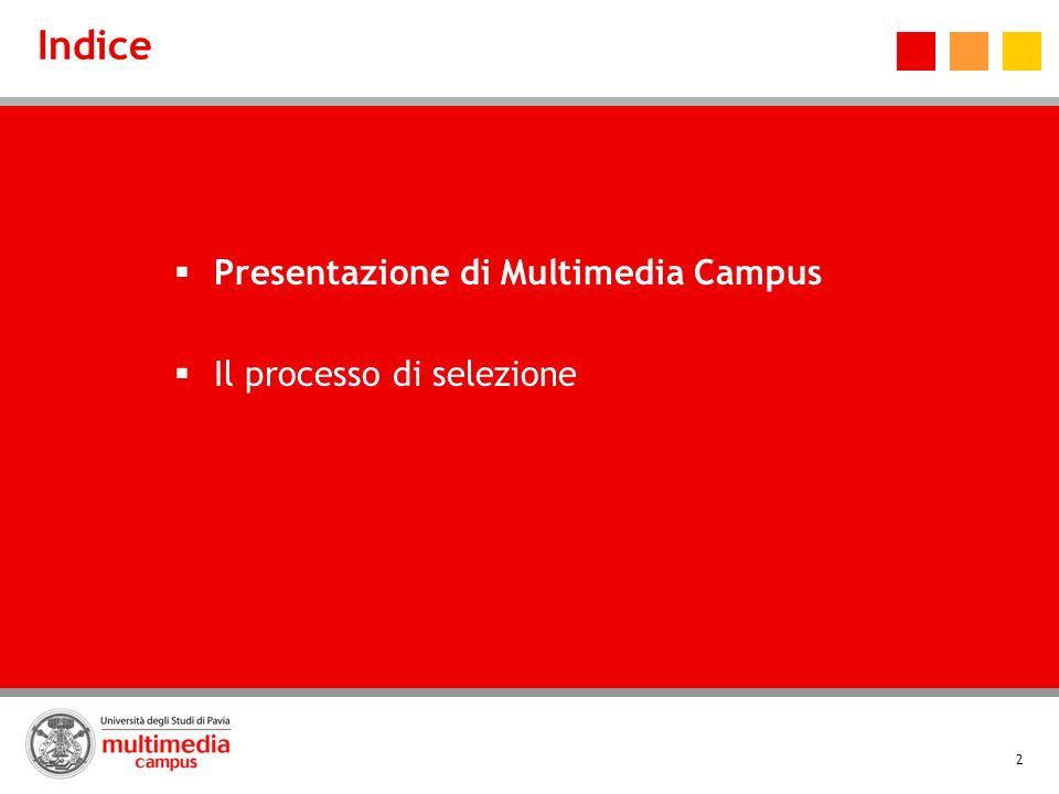 Indice Presentazione di Multimedia Campus Il processo di selezione