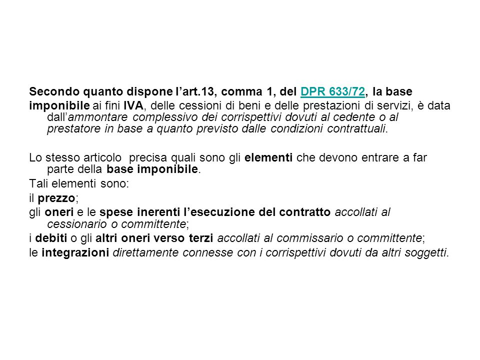Secondo quanto dispone l'art.13, comma 1, del DPR 633/72, la base