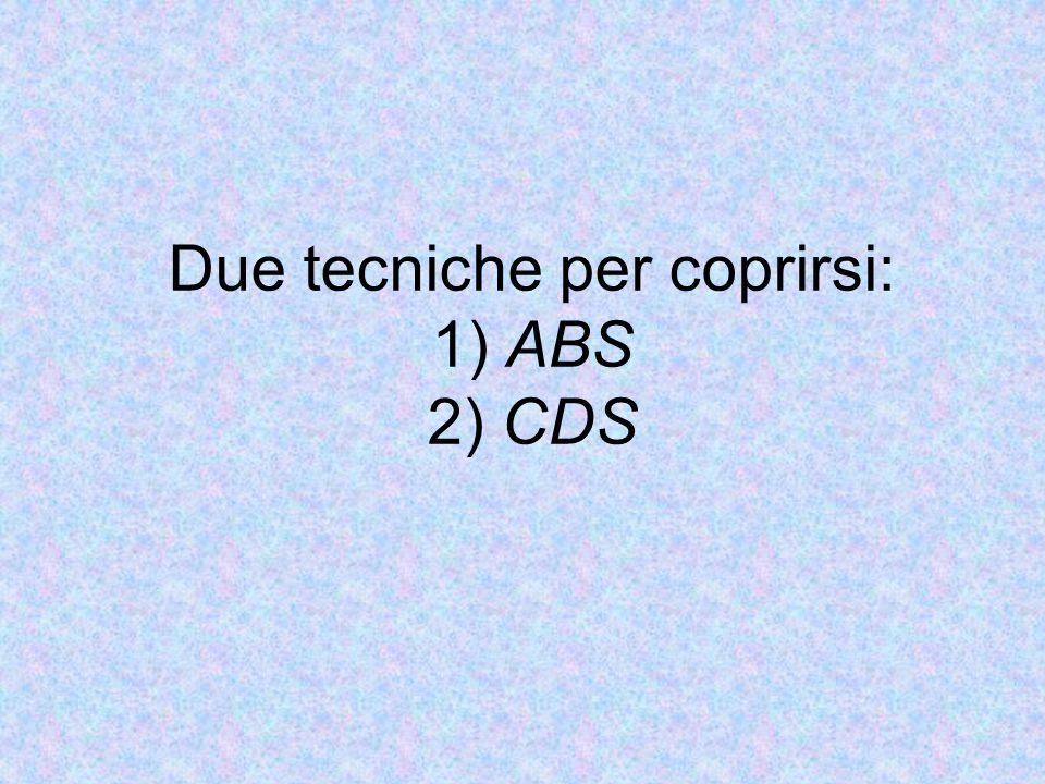 Due tecniche per coprirsi: 1) ABS 2) CDS