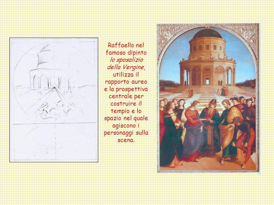 Raffaello nel famoso dipinto lo sposalizio della Vergine, utilizza il rapporto aureo e la prospettiva centrale per costruire il tempio e lo spazio nel quale agiscono i personaggi sulla scena.