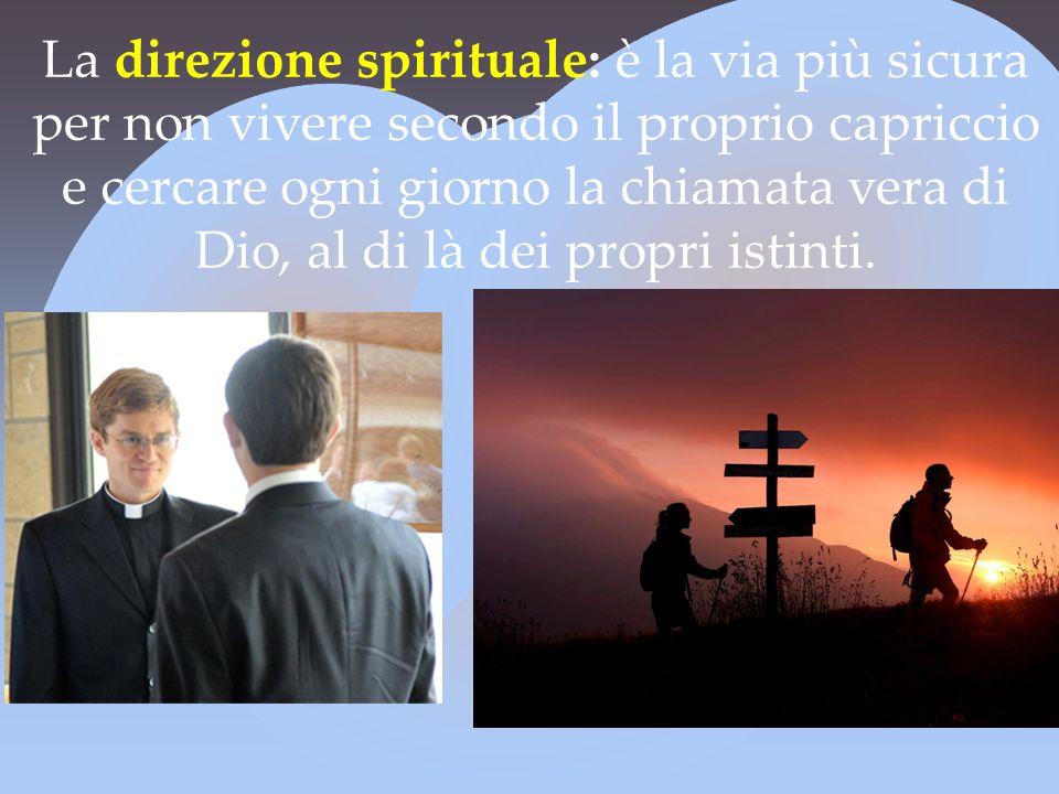 La direzione spirituale: è la via più sicura per non vivere secondo il proprio capriccio e cercare ogni giorno la chiamata vera di Dio, al di là dei propri istinti.