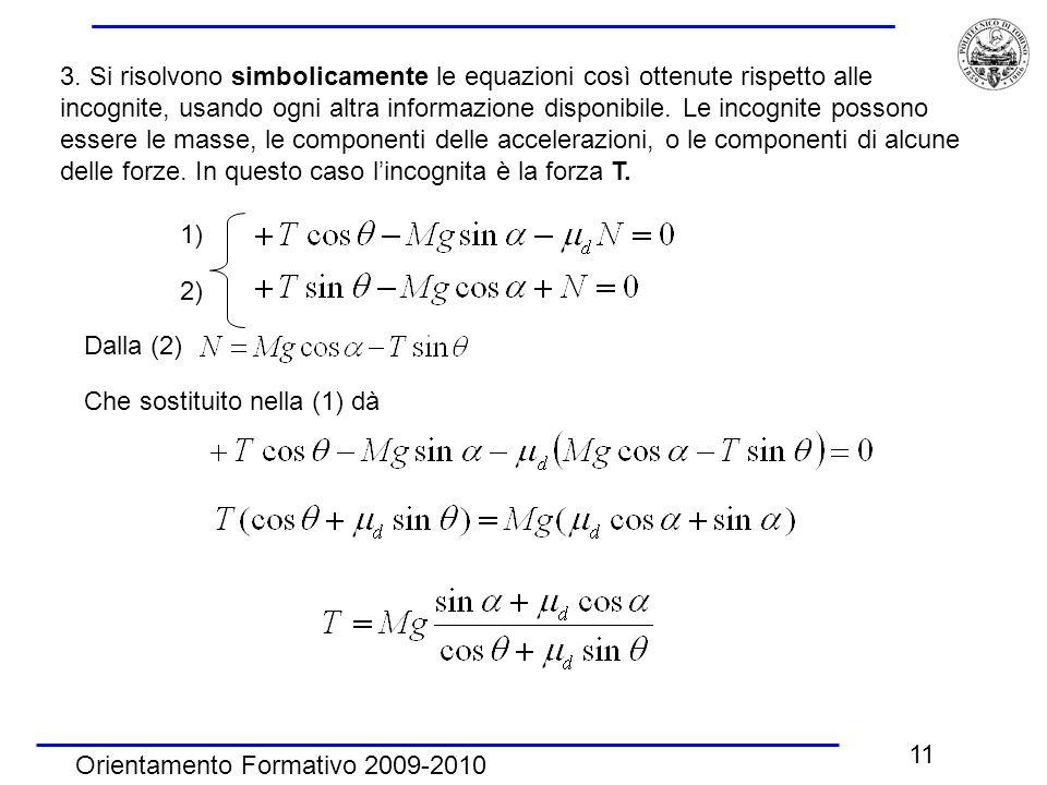 3. Si risolvono simbolicamente le equazioni così ottenute rispetto alle incognite, usando ogni altra informazione disponibile. Le incognite possono essere le masse, le componenti delle accelerazioni, o le componenti di alcune delle forze. In questo caso l'incognita è la forza T.