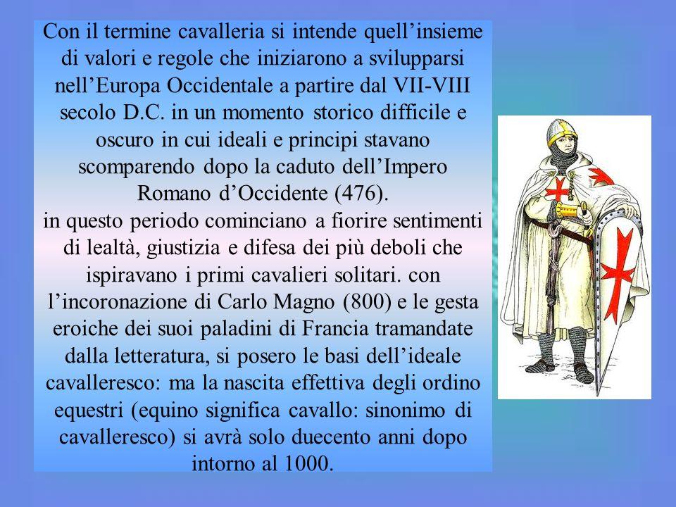 Con il termine cavalleria si intende quell'insieme di valori e regole che iniziarono a svilupparsi nell'Europa Occidentale a partire dal VII-VIII secolo D.C.