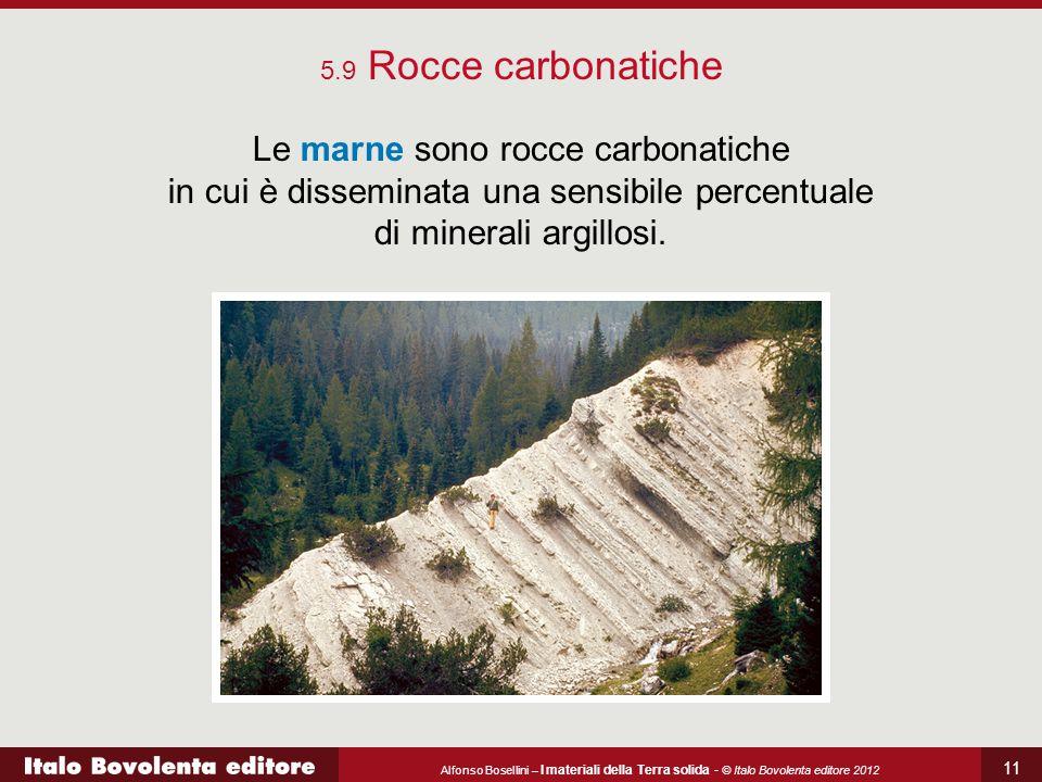 5.9 Rocce carbonatiche Le marne sono rocce carbonatiche in cui è disseminata una sensibile percentuale di minerali argillosi.