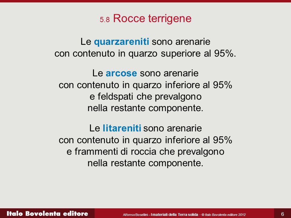5.8 Rocce terrigene Le quarzareniti sono arenarie con contenuto in quarzo superiore al 95%.