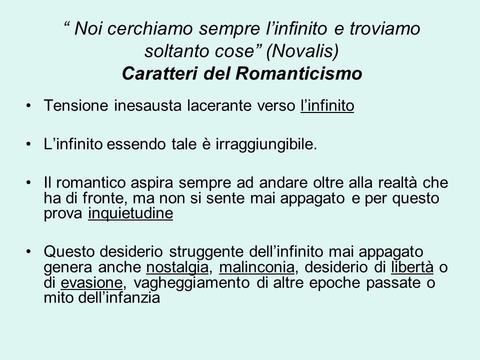 Noi cerchiamo sempre l'infinito e troviamo soltanto cose (Novalis) Caratteri del Romanticismo