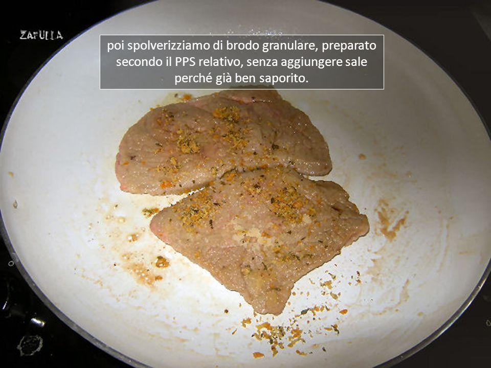 poi spolverizziamo di brodo granulare, preparato secondo il PPS relativo, senza aggiungere sale perché già ben saporito.