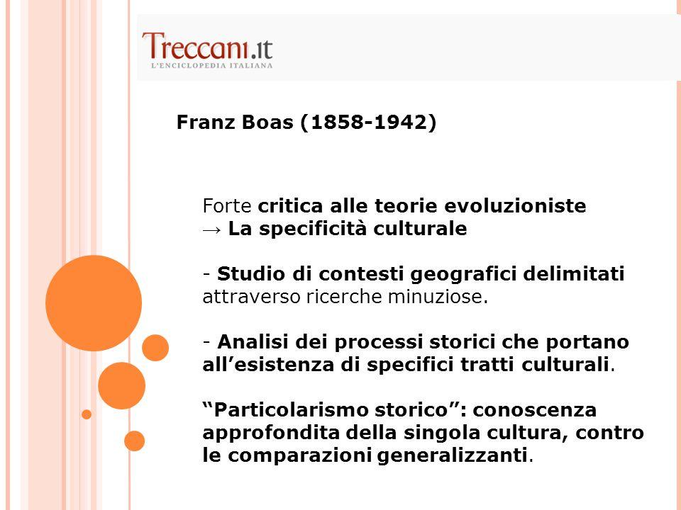 Franz Boas (1858-1942) Forte critica alle teorie evoluzioniste. → La specificità culturale.