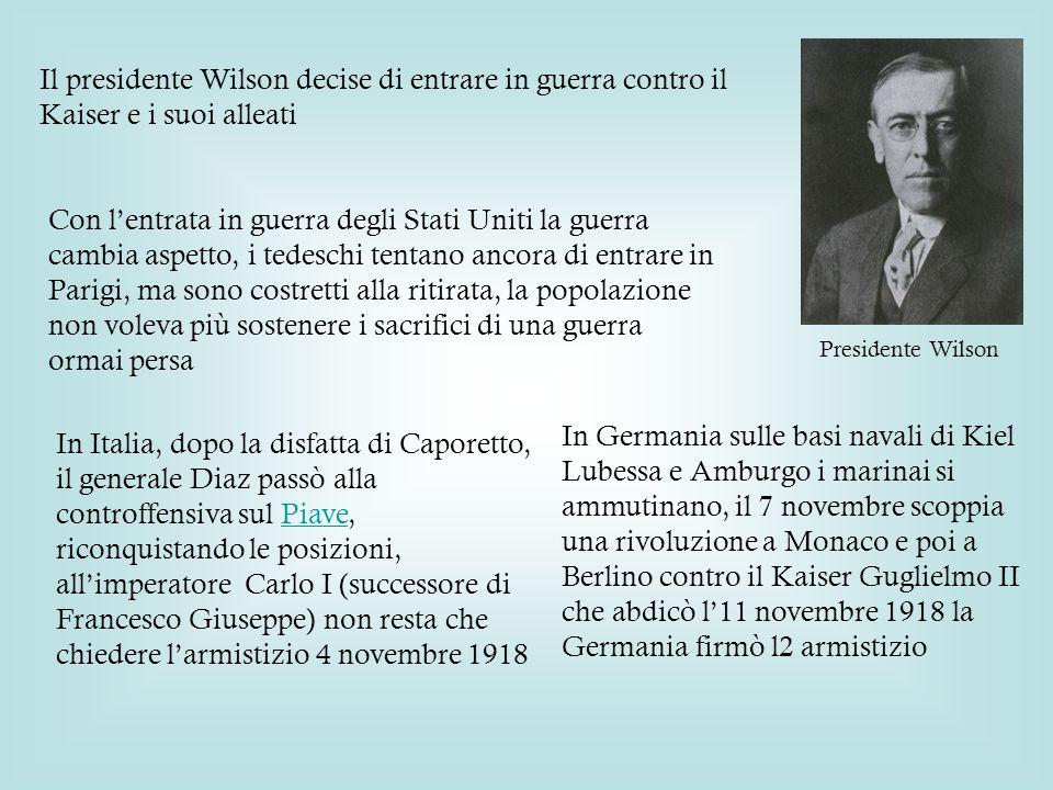 Presidente Wilson Il presidente Wilson decise di entrare in guerra contro il Kaiser e i suoi alleati.