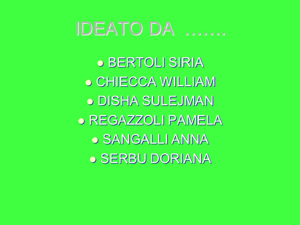 IDEATO DA ……. BERTOLI SIRIA CHIECCA WILLIAM DISHA SULEJMAN