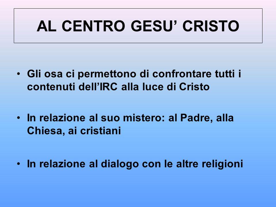AL CENTRO GESU' CRISTO Gli osa ci permettono di confrontare tutti i contenuti dell'IRC alla luce di Cristo.