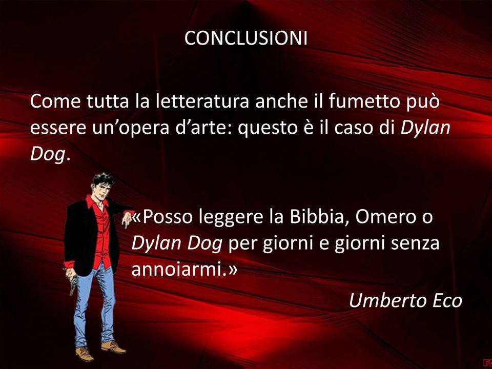 CONCLUSIONI Come tutta la letteratura anche il fumetto può essere un'opera d'arte: questo è il caso di Dylan Dog.