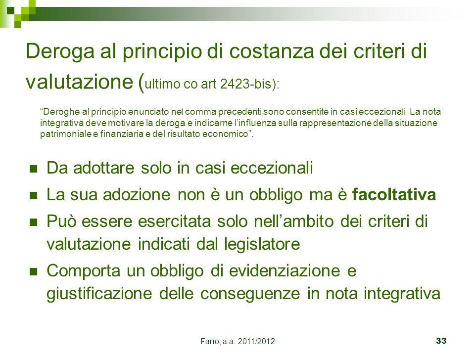 Deroga al principio di costanza dei criteri di valutazione (ultimo co art 2423-bis):