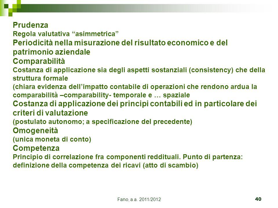 Prudenza Regola valutativa asimmetrica Periodicità nella misurazione del risultato economico e del patrimonio aziendale.
