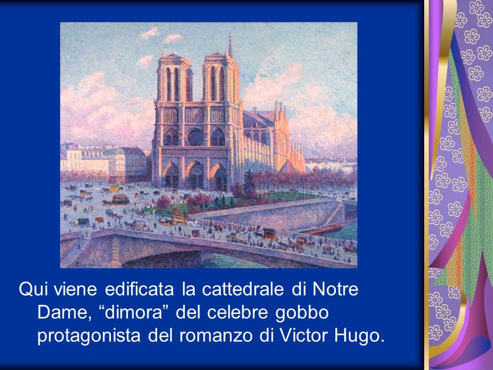 Qui viene edificata la cattedrale di Notre Dame, dimora del celebre gobbo protagonista del romanzo di Victor Hugo.