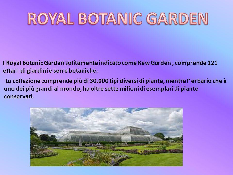 ROYAL BOTANIC GARDEN I Royal Botanic Garden solitamente indicato come Kew Garden , comprende 121 ettari di giardini e serre botaniche.