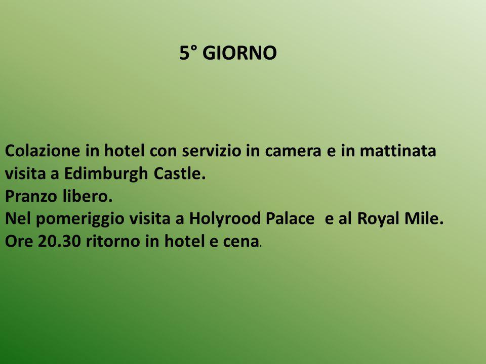5° GIORNO Colazione in hotel con servizio in camera e in mattinata visita a Edimburgh Castle. Pranzo libero.