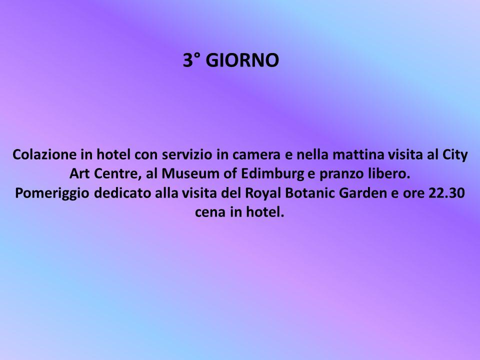 3° GIORNO Colazione in hotel con servizio in camera e nella mattina visita al City Art Centre, al Museum of Edimburg e pranzo libero.