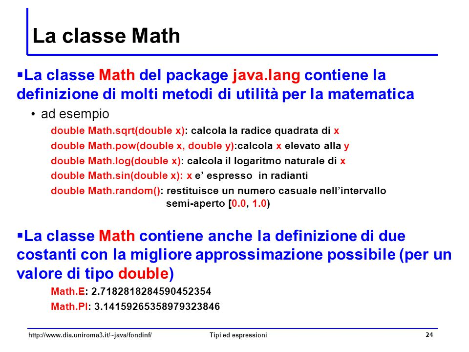 La classe Math La classe Math del package java.lang contiene la definizione di molti metodi di utilità per la matematica.