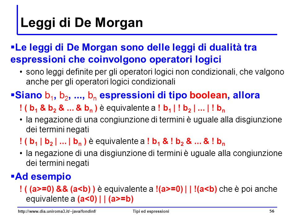 Leggi di De Morgan Le leggi di De Morgan sono delle leggi di dualità tra espressioni che coinvolgono operatori logici.
