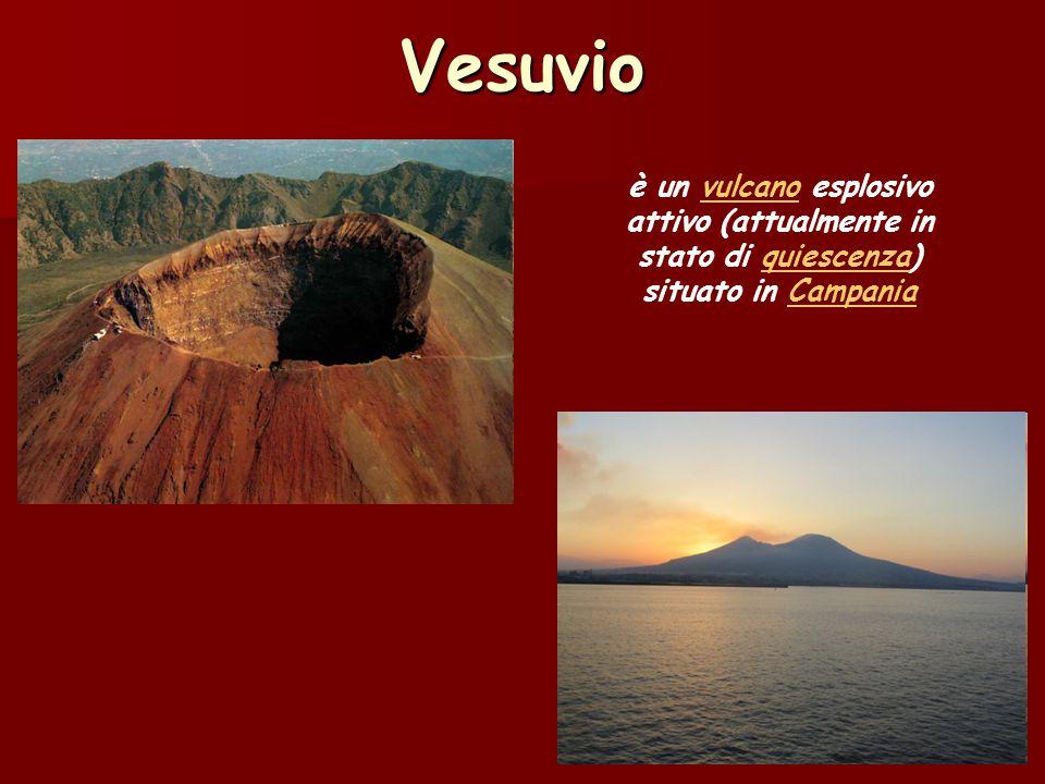 Vesuvio è un vulcano esplosivo attivo (attualmente in stato di quiescenza) situato in Campania