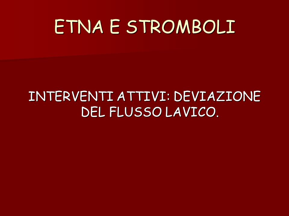 INTERVENTI ATTIVI: DEVIAZIONE DEL FLUSSO LAVICO.