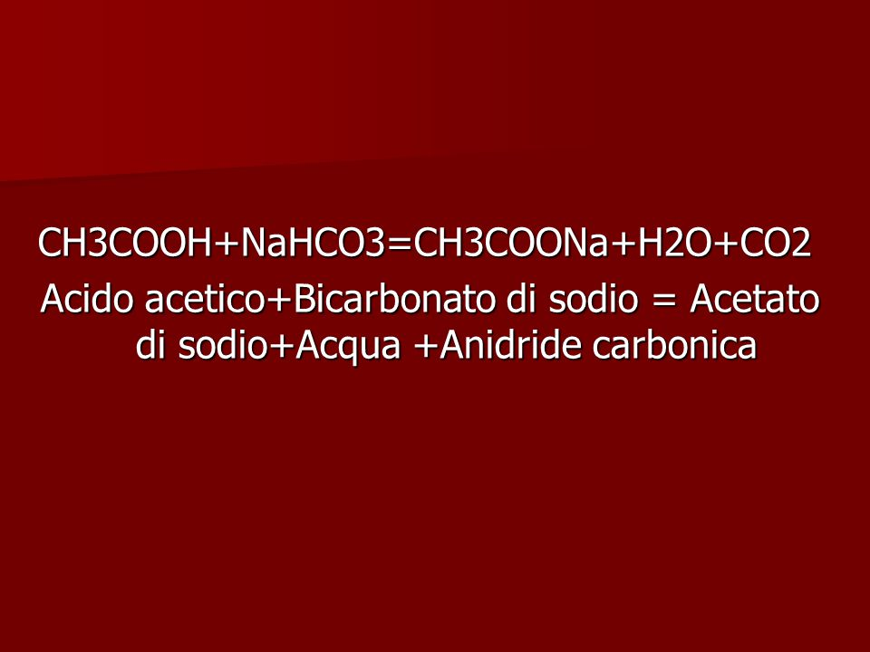 CH3COOH+NaHCO3=CH3COONa+H2O+CO2