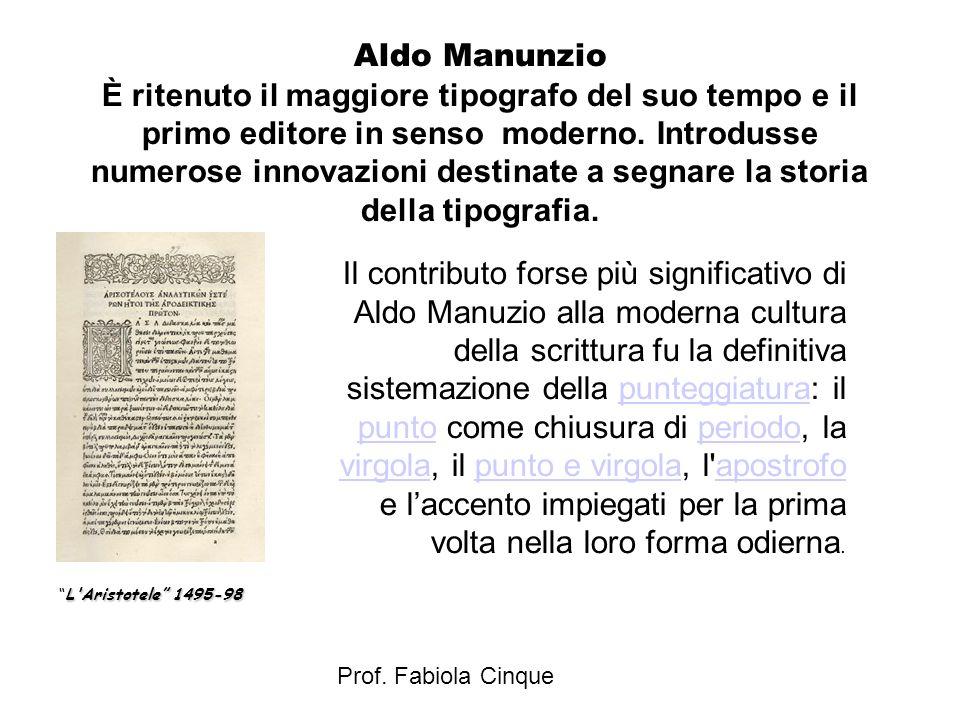 Aldo Manunzio È ritenuto il maggiore tipografo del suo tempo e il primo editore in senso moderno. Introdusse numerose innovazioni destinate a segnare la storia della tipografia.