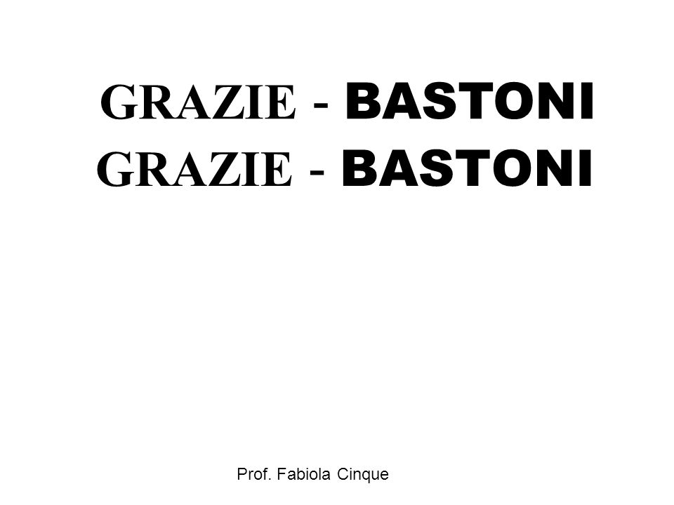 GRAZIE - BASTONI GRAZIE - BASTONI Prof. Fabiola Cinque