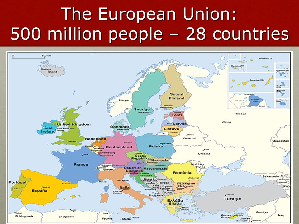 The European Union: 500 million people – 28 countries