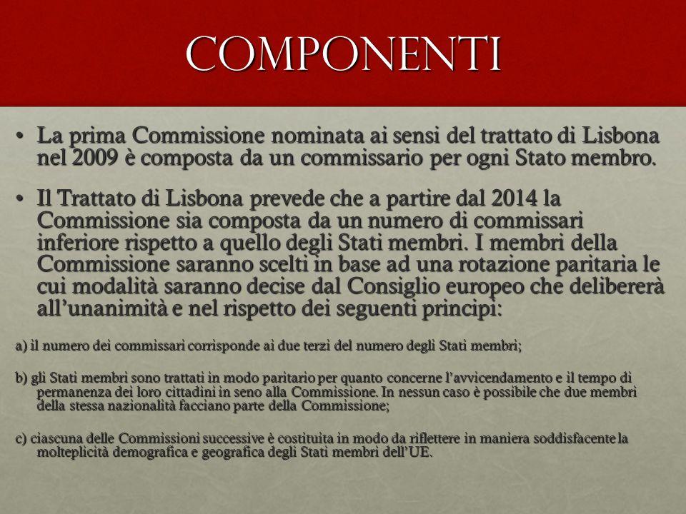 COMPONENTI La prima Commissione nominata ai sensi del trattato di Lisbona nel 2009 è composta da un commissario per ogni Stato membro.