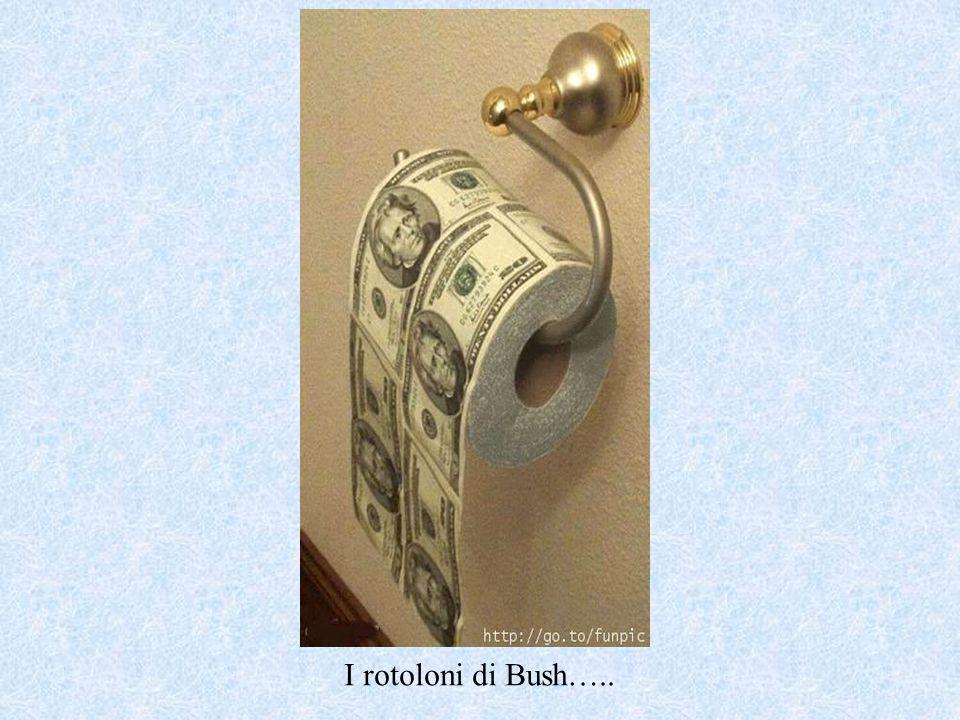I rotoloni di Bush…..