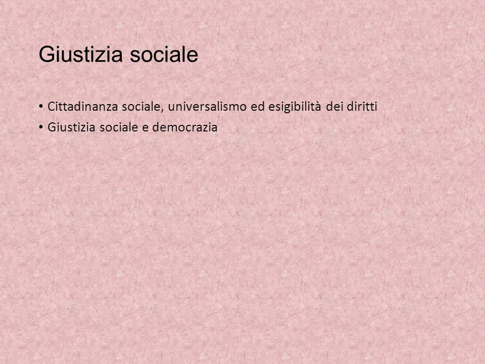Giustizia sociale Cittadinanza sociale, universalismo ed esigibilità dei diritti.