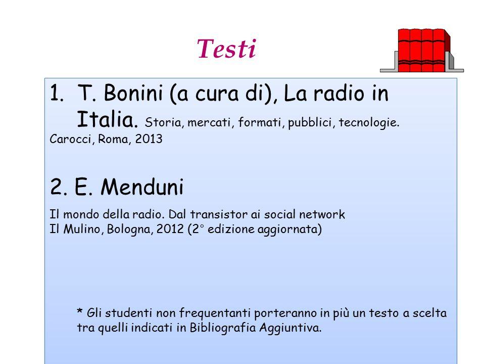 Testi T. Bonini (a cura di), La radio in Italia. Storia, mercati, formati, pubblici, tecnologie. Carocci, Roma, 2013.