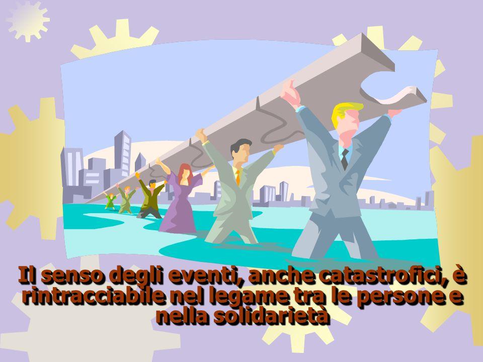 Il senso degli eventi, anche catastrofici, è rintracciabile nel legame tra le persone e nella solidarietà