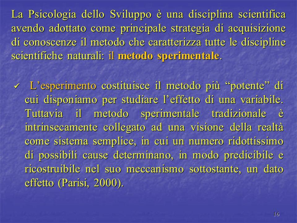 La Psicologia dello Sviluppo è una disciplina scientifica avendo adottato come principale strategia di acquisizione di conoscenze il metodo che caratterizza tutte le discipline scientifiche naturali: il metodo sperimentale.