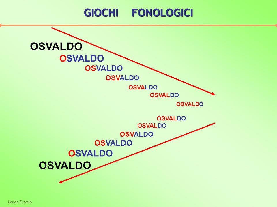 GIOCHI FONOLOGICI OSVALDO OSVALDO Lerida Cisotto