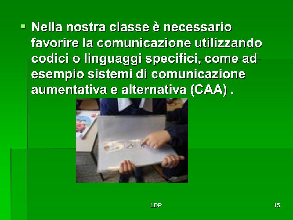 Nella nostra classe è necessario favorire la comunicazione utilizzando codici o linguaggi specifici, come ad esempio sistemi di comunicazione aumentativa e alternativa (CAA) .