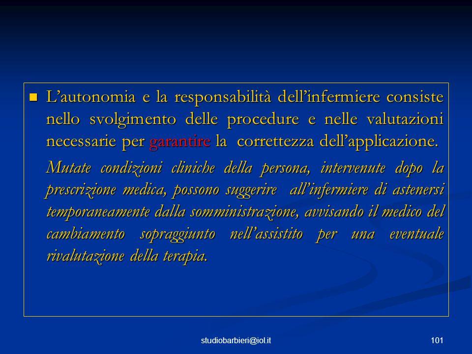 L'autonomia e la responsabilità dell'infermiere consiste nello svolgimento delle procedure e nelle valutazioni necessarie per garantire la correttezza dell'applicazione.